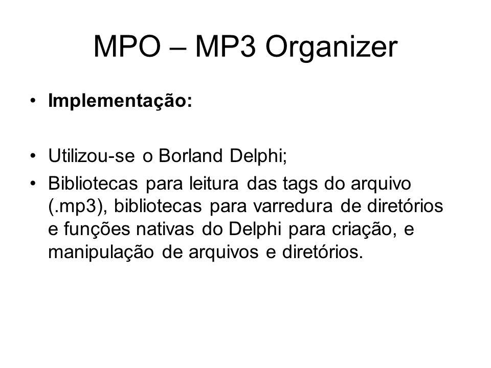 MPO – MP3 Organizer Implementação: Utilizou-se o Borland Delphi;