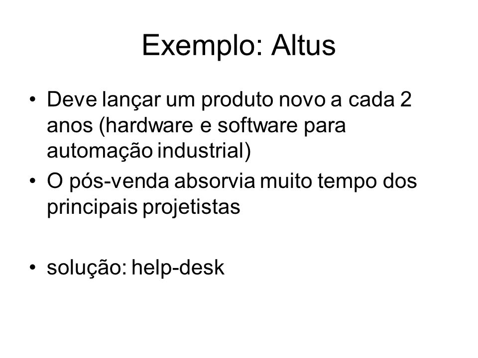Exemplo: AltusDeve lançar um produto novo a cada 2 anos (hardware e software para automação industrial)