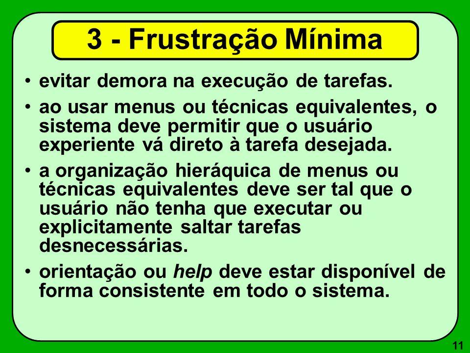 3 - Frustração Mínima evitar demora na execução de tarefas.