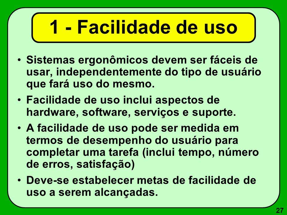 1 - Facilidade de uso Sistemas ergonômicos devem ser fáceis de usar, independentemente do tipo de usuário que fará uso do mesmo.