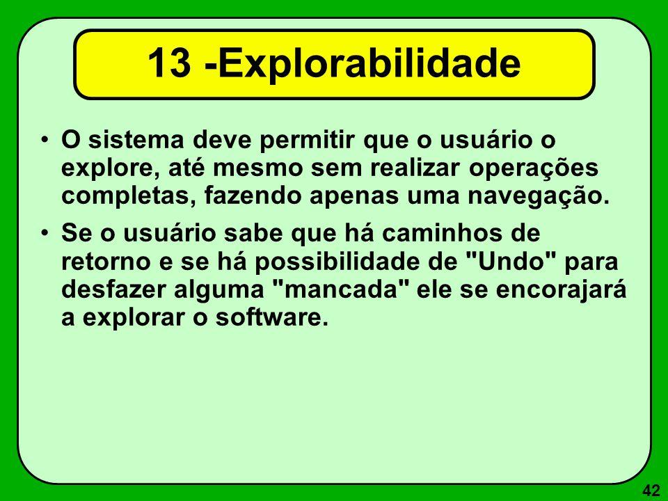 13 -Explorabilidade O sistema deve permitir que o usuário o explore, até mesmo sem realizar operações completas, fazendo apenas uma navegação.
