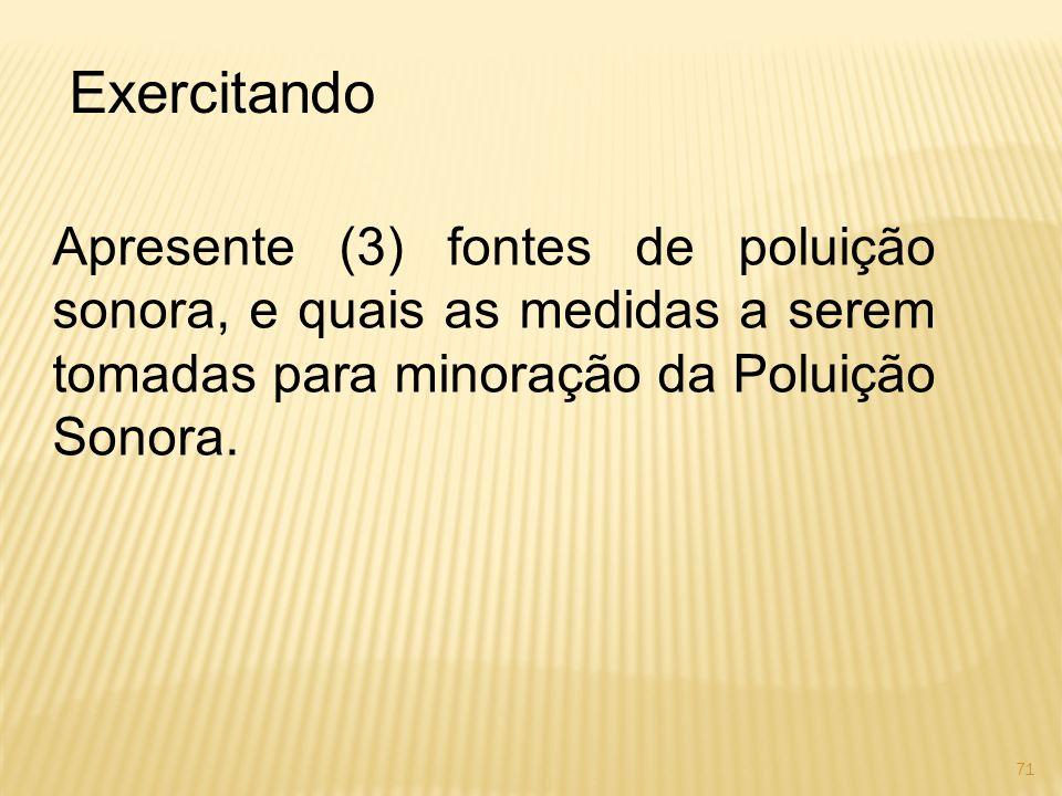Exercitando Apresente (3) fontes de poluição sonora, e quais as medidas a serem tomadas para minoração da Poluição Sonora.