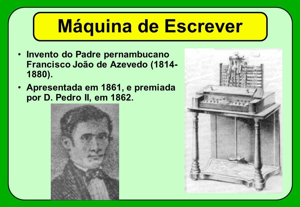 Máquina de Escrever Invento do Padre pernambucano Francisco João de Azevedo (1814-1880).