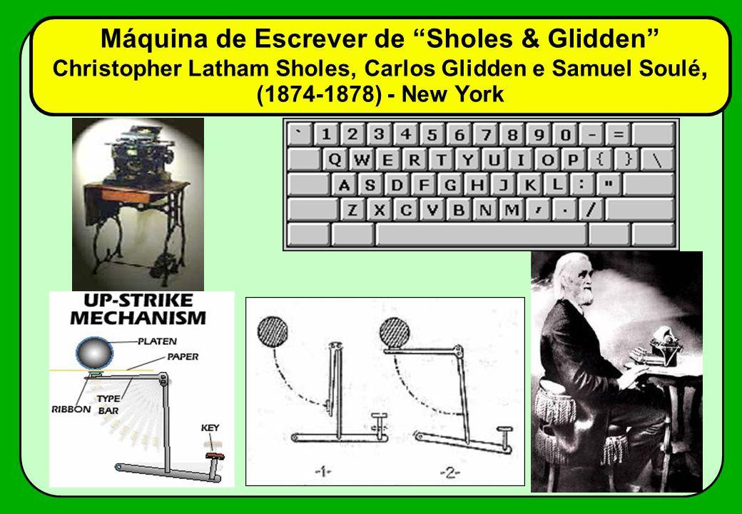 Máquina de Escrever de Sholes & Glidden Christopher Latham Sholes, Carlos Glidden e Samuel Soulé, (1874-1878) - New York