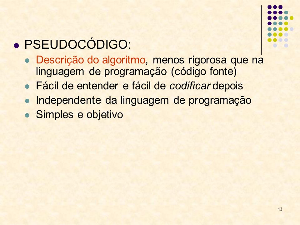 PSEUDOCÓDIGO: Descrição do algoritmo, menos rigorosa que na linguagem de programação (código fonte)