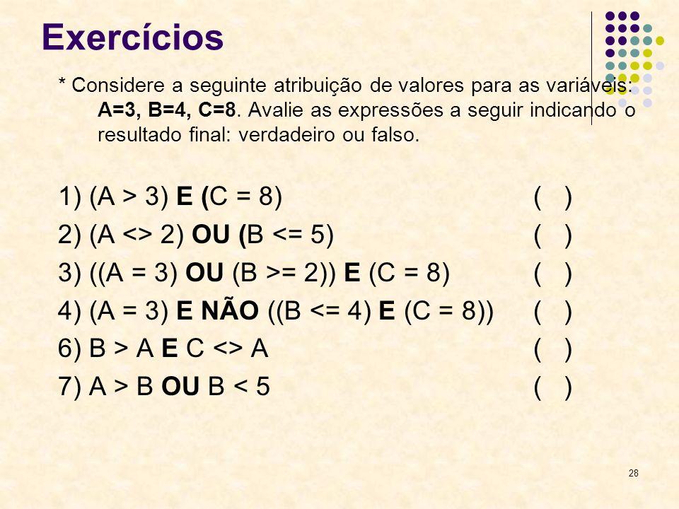 Exercícios 1) (A > 3) E (C = 8) ( )