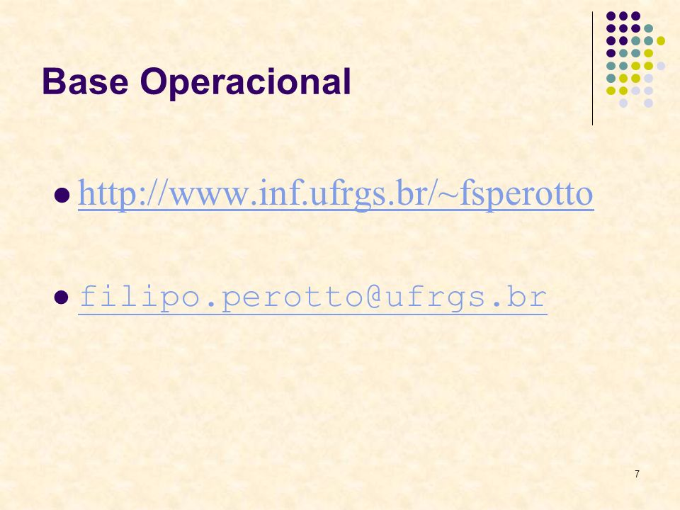 http://www.inf.ufrgs.br/~fsperotto Base Operacional
