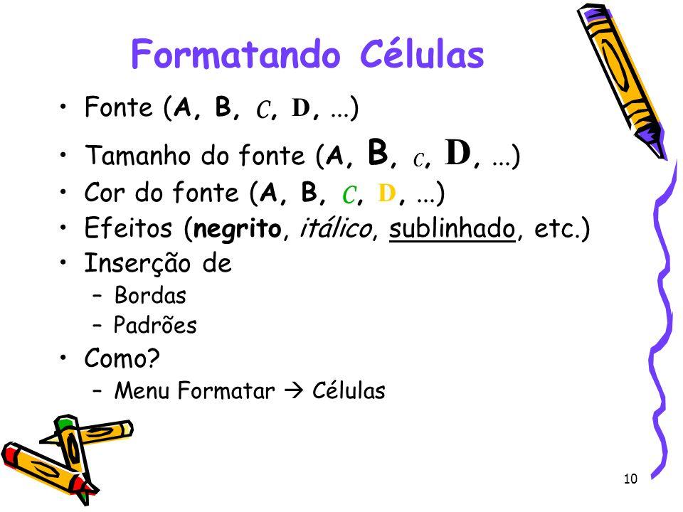 Formatando Células Fonte (A, B, C, D, ...)