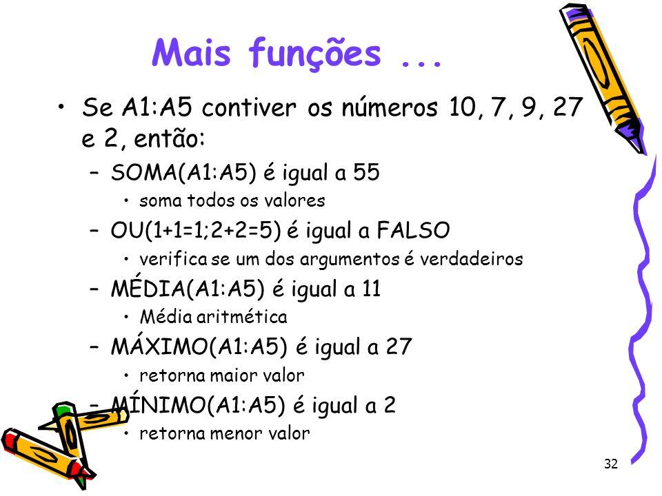 Mais funções ... Se A1:A5 contiver os números 10, 7, 9, 27 e 2, então:
