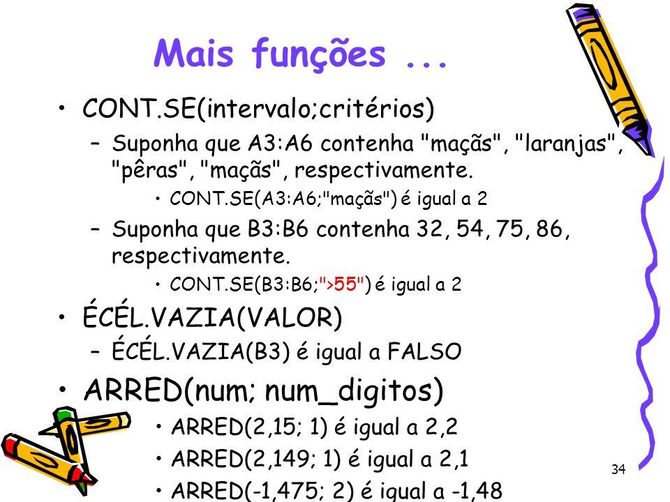 Mais funções ... ARRED(num; num_digitos) CONT.SE(intervalo;critérios)