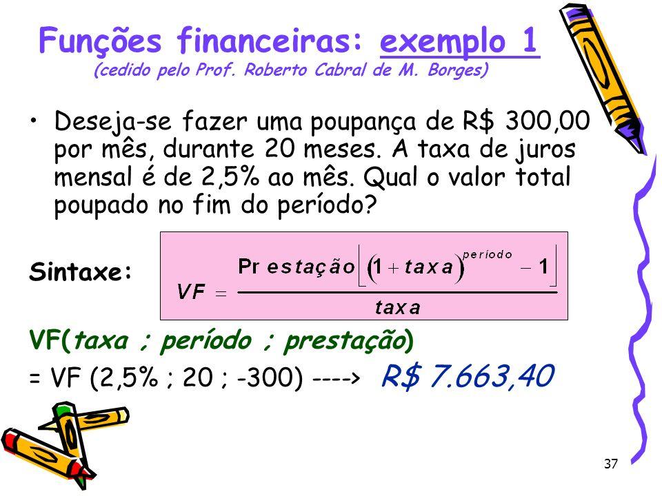 Funções financeiras: exemplo 1 (cedido pelo Prof. Roberto Cabral de M