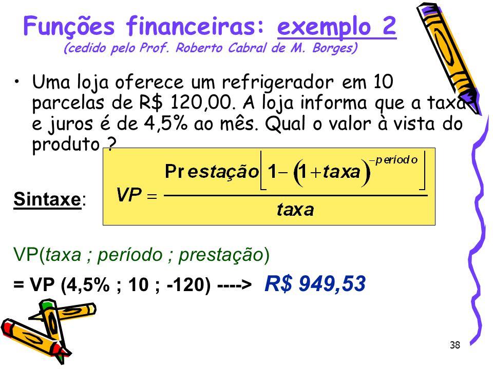 Funções financeiras: exemplo 2 (cedido pelo Prof. Roberto Cabral de M
