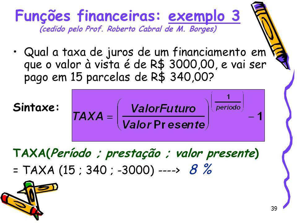 Funções financeiras: exemplo 3 (cedido pelo Prof. Roberto Cabral de M