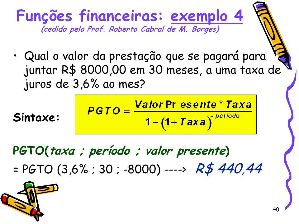 Funções financeiras: exemplo 4 (cedido pelo Prof. Roberto Cabral de M