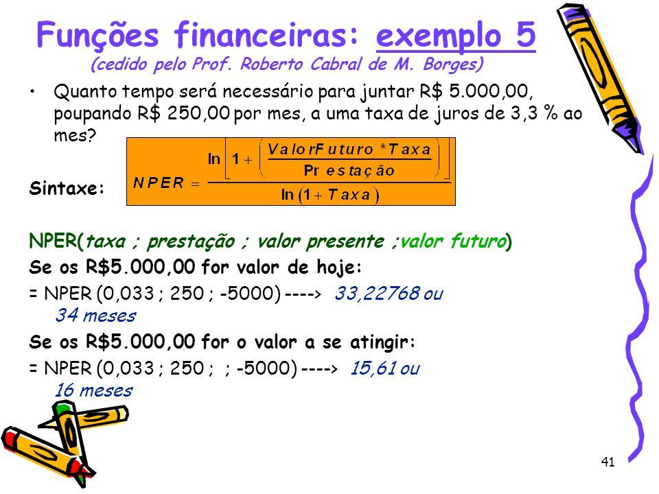 Funções financeiras: exemplo 5 (cedido pelo Prof. Roberto Cabral de M