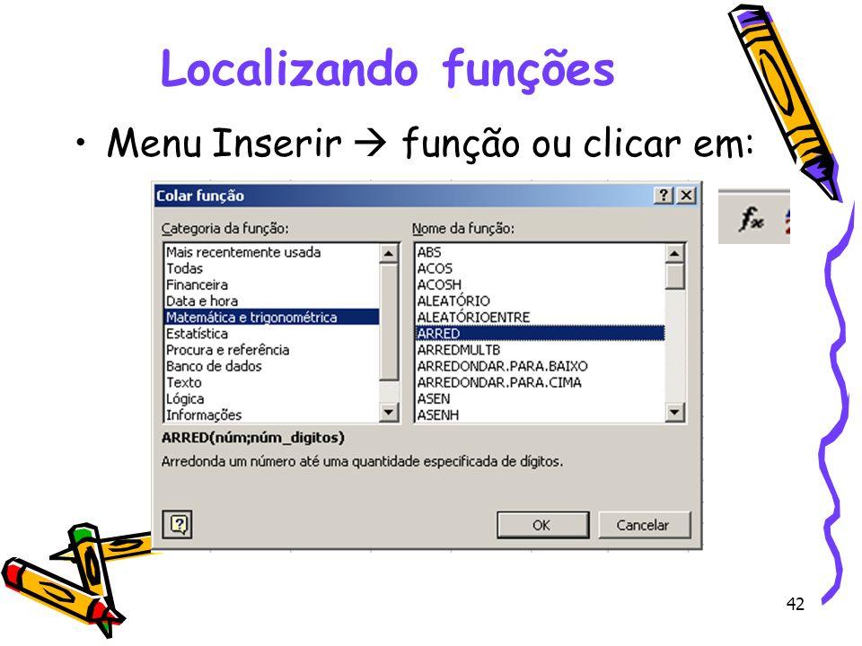 Localizando funções Menu Inserir  função ou clicar em: