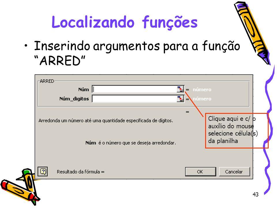 Localizando funções Inserindo argumentos para a função ARRED