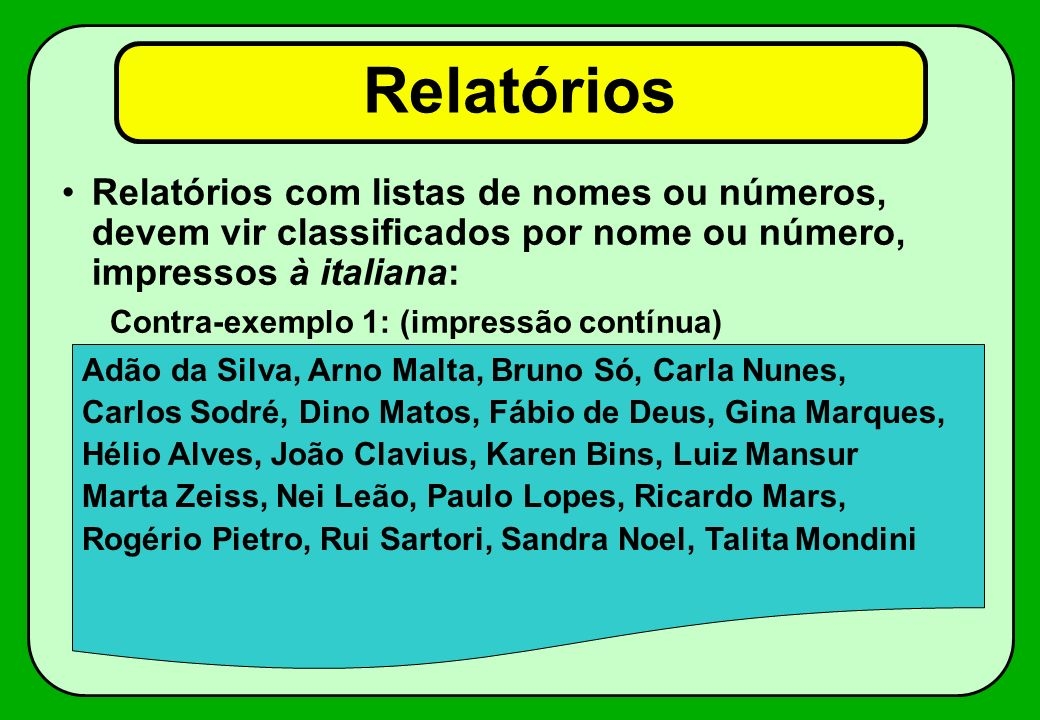 Relatórios Relatórios com listas de nomes ou números, devem vir classificados por nome ou número, impressos à italiana:
