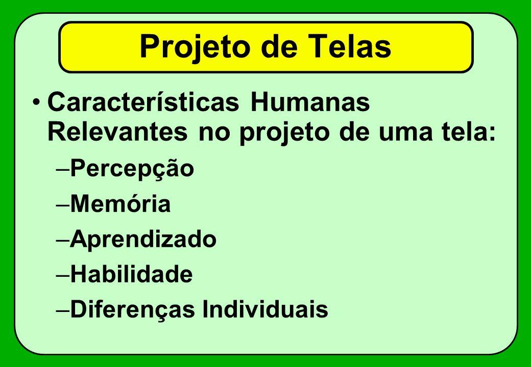 Projeto de Telas Características Humanas Relevantes no projeto de uma tela: Percepção. Memória. Aprendizado.