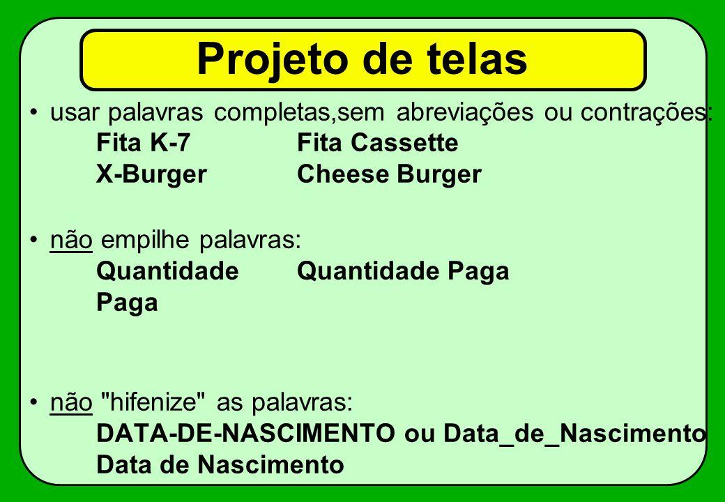 Projeto de telas usar palavras completas,sem abreviações ou contrações: Fita K-7 Fita Cassette. X-Burger Cheese Burger.