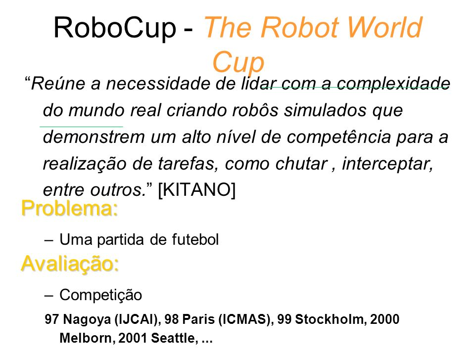 RoboCup - The Robot World Cup