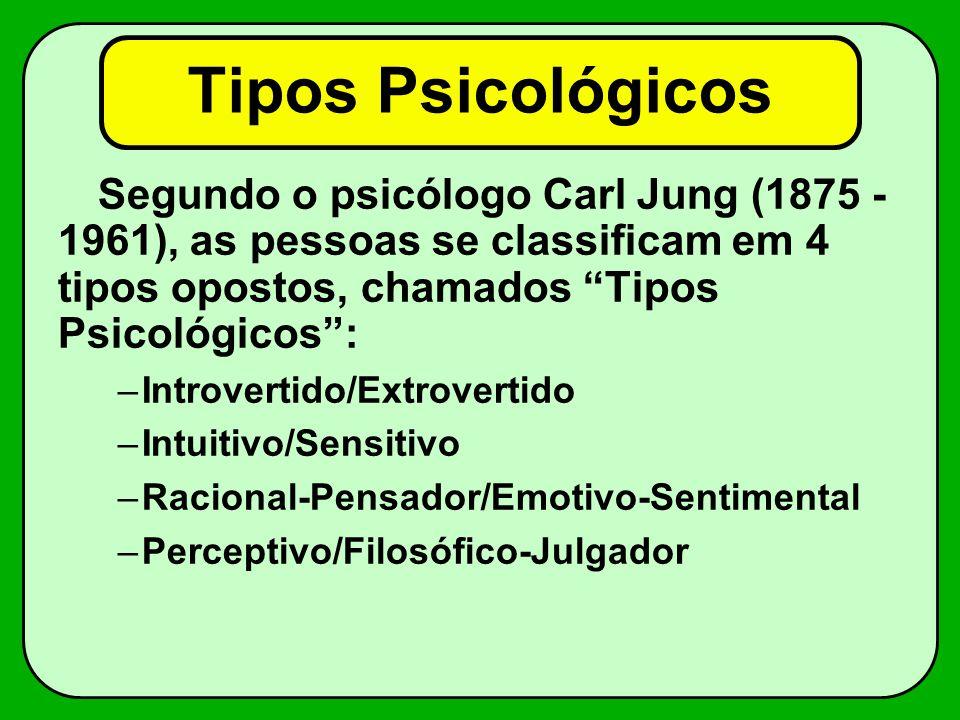 Tipos Psicológicos Segundo o psicólogo Carl Jung (1875 - 1961), as pessoas se classificam em 4 tipos opostos, chamados Tipos Psicológicos :
