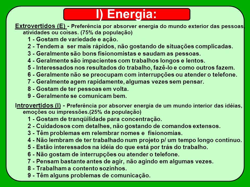 I) Energia: Extrovertidos (E) - Preferência por absorver energia do mundo exterior das pessoas, atividades ou coisas. (75% da população)