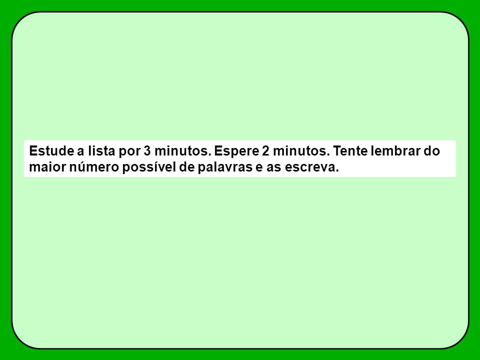 Estude a lista por 3 minutos. Espere 2 minutos