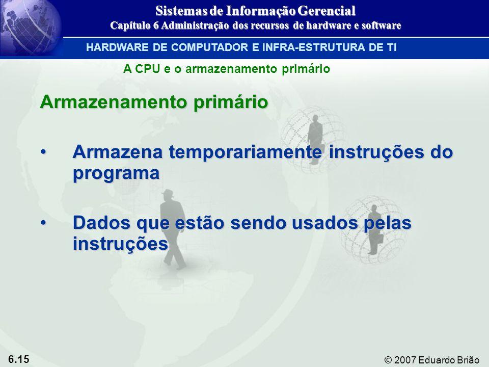 Armazenamento primário Armazena temporariamente instruções do programa