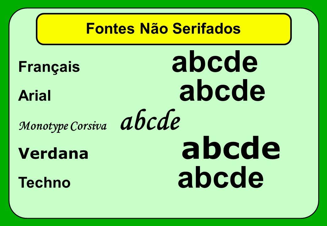 Fontes Não Serifados Français abcde Arial abcde Verdana abcde