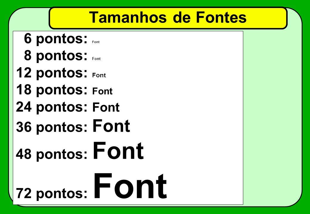 Tamanhos de Fontes 6 pontos: Font 8 pontos: Font 12 pontos: Font