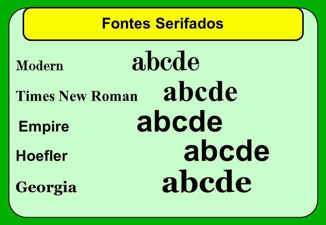 Fontes Serifados Modern abcde Times New Roman abcde Hoefler abcde