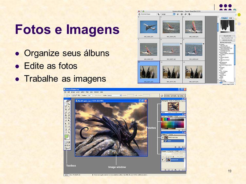 Fotos e Imagens Organize seus álbuns Edite as fotos