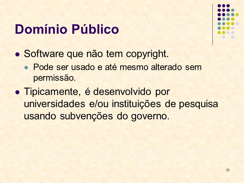 Domínio Público Software que não tem copyright.