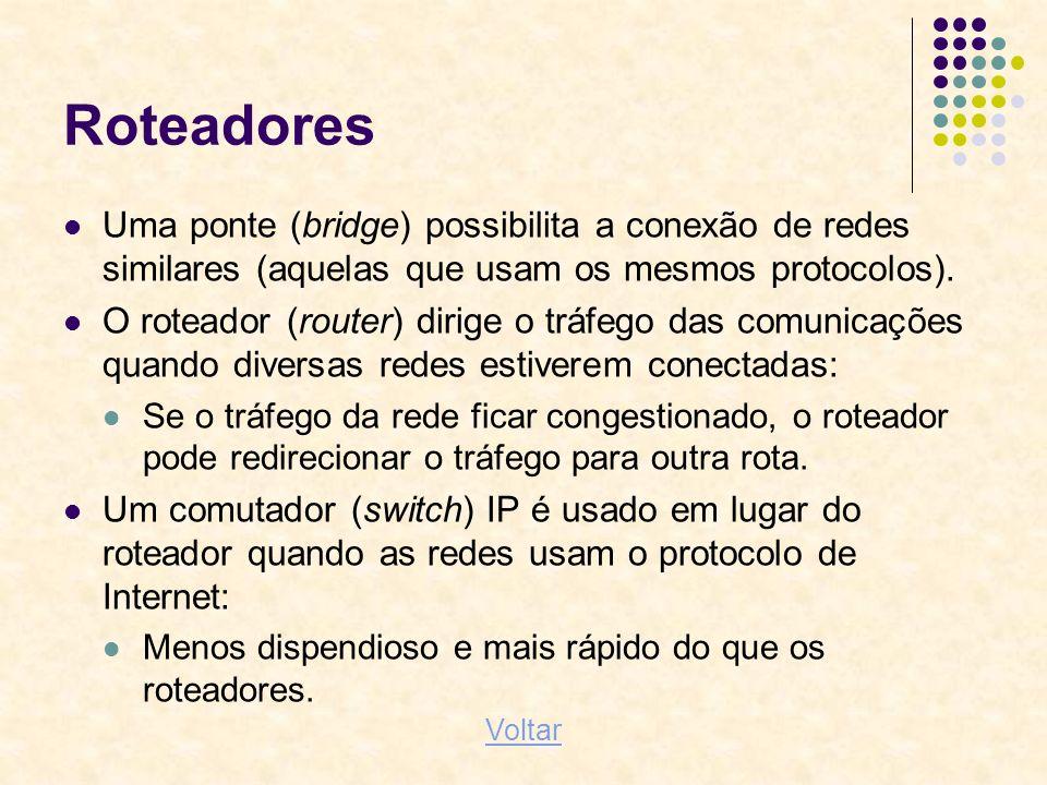 Roteadores Uma ponte (bridge) possibilita a conexão de redes similares (aquelas que usam os mesmos protocolos).