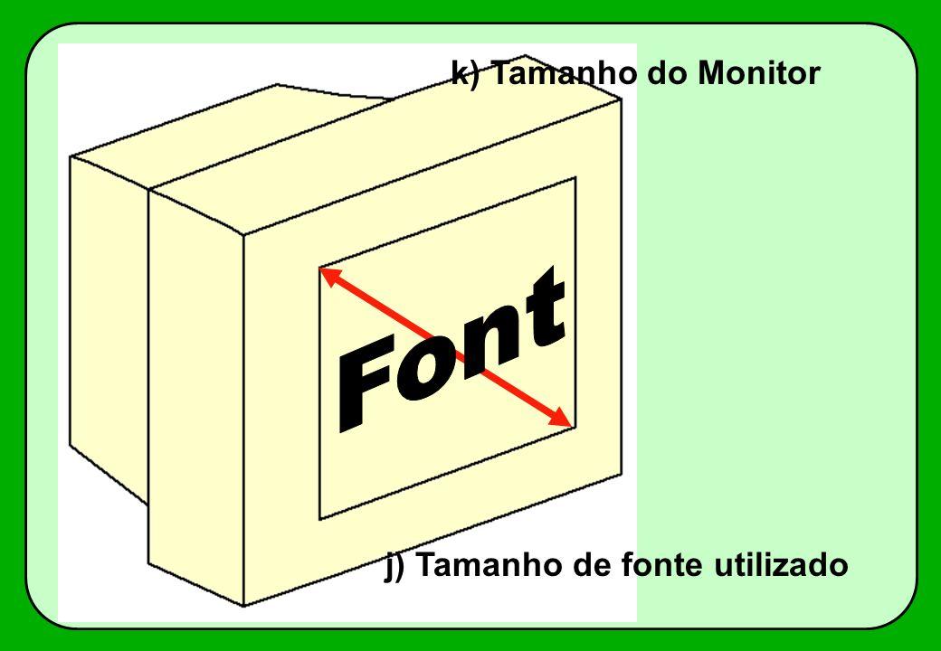 k) Tamanho do Monitor Font j) Tamanho de fonte utilizado