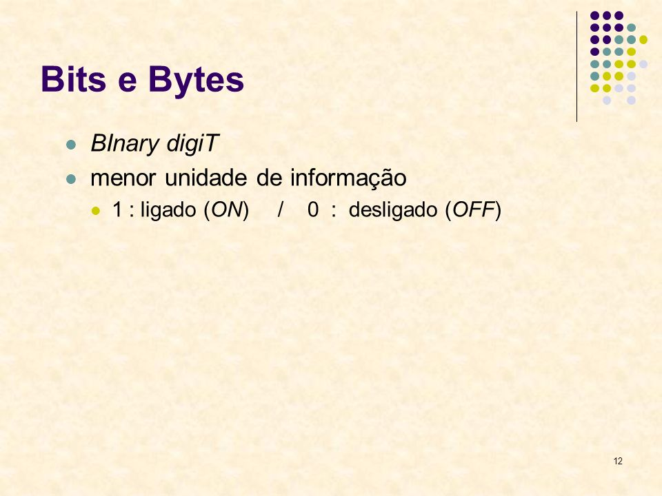 Bits e Bytes BInary digiT menor unidade de informação