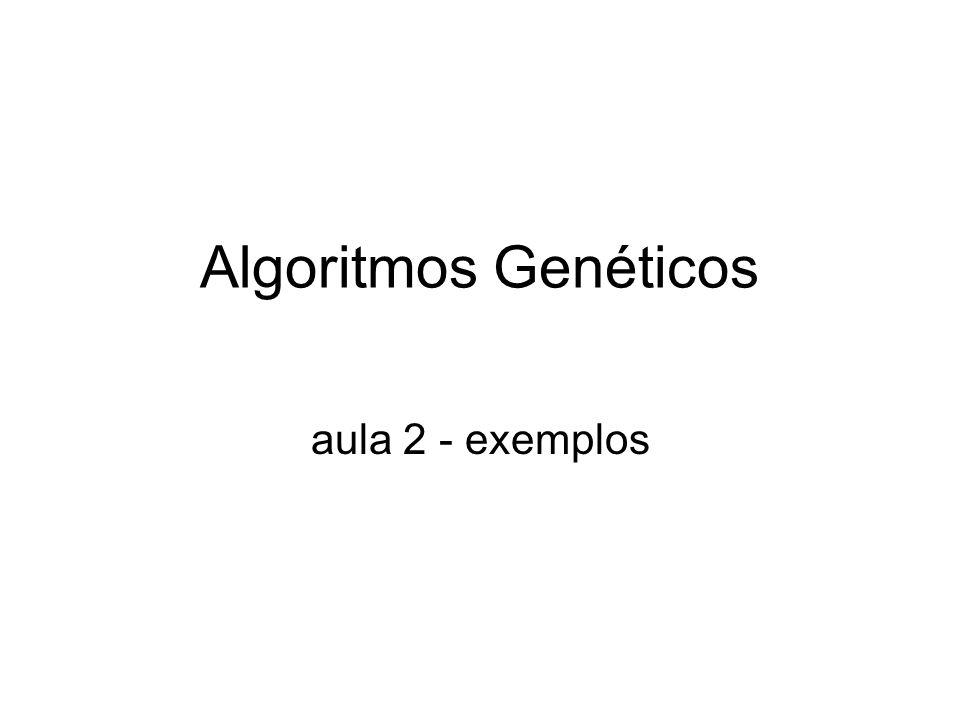 Algoritmos Genéticos aula 2 - exemplos