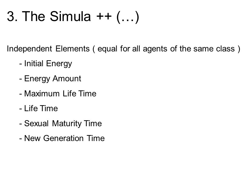 3. The Simula ++ (…)Independent Elements ( equal for all agents of the same class ) - Initial Energy.