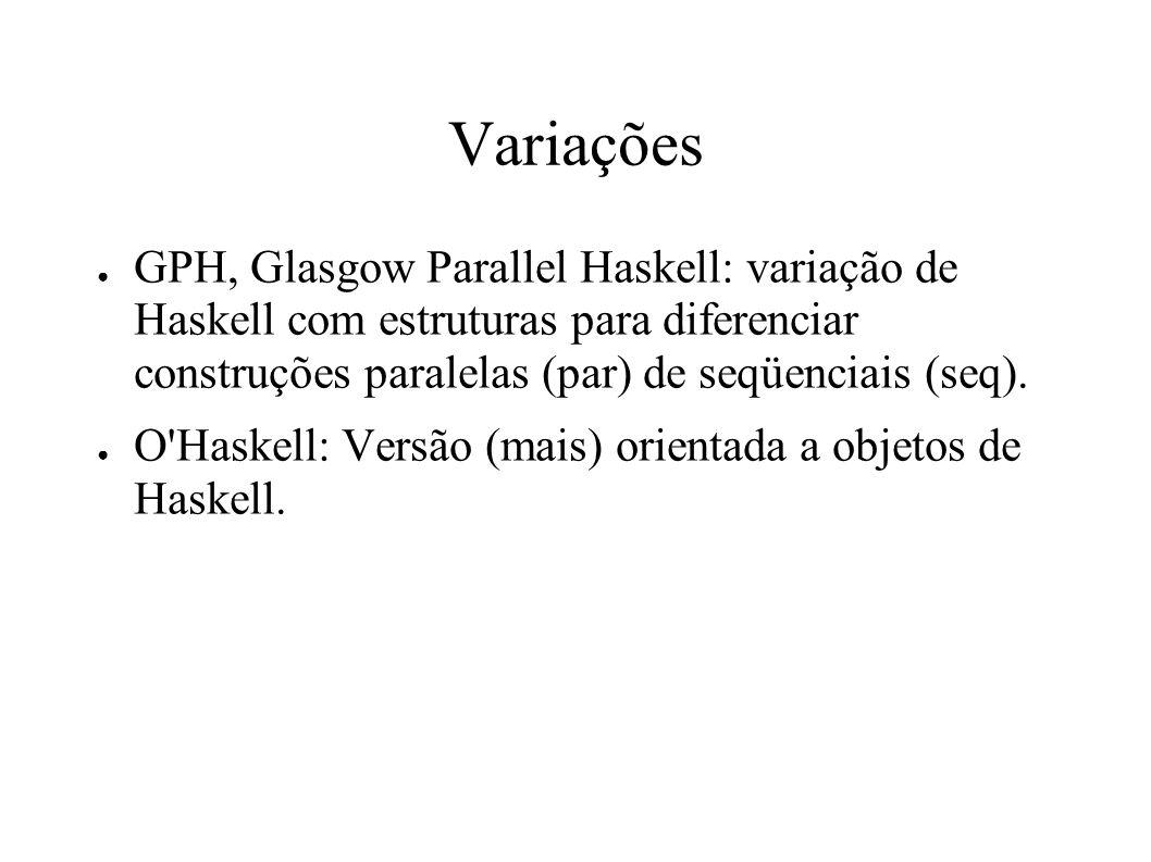 Variações GPH, Glasgow Parallel Haskell: variação de Haskell com estruturas para diferenciar construções paralelas (par) de seqüenciais (seq).