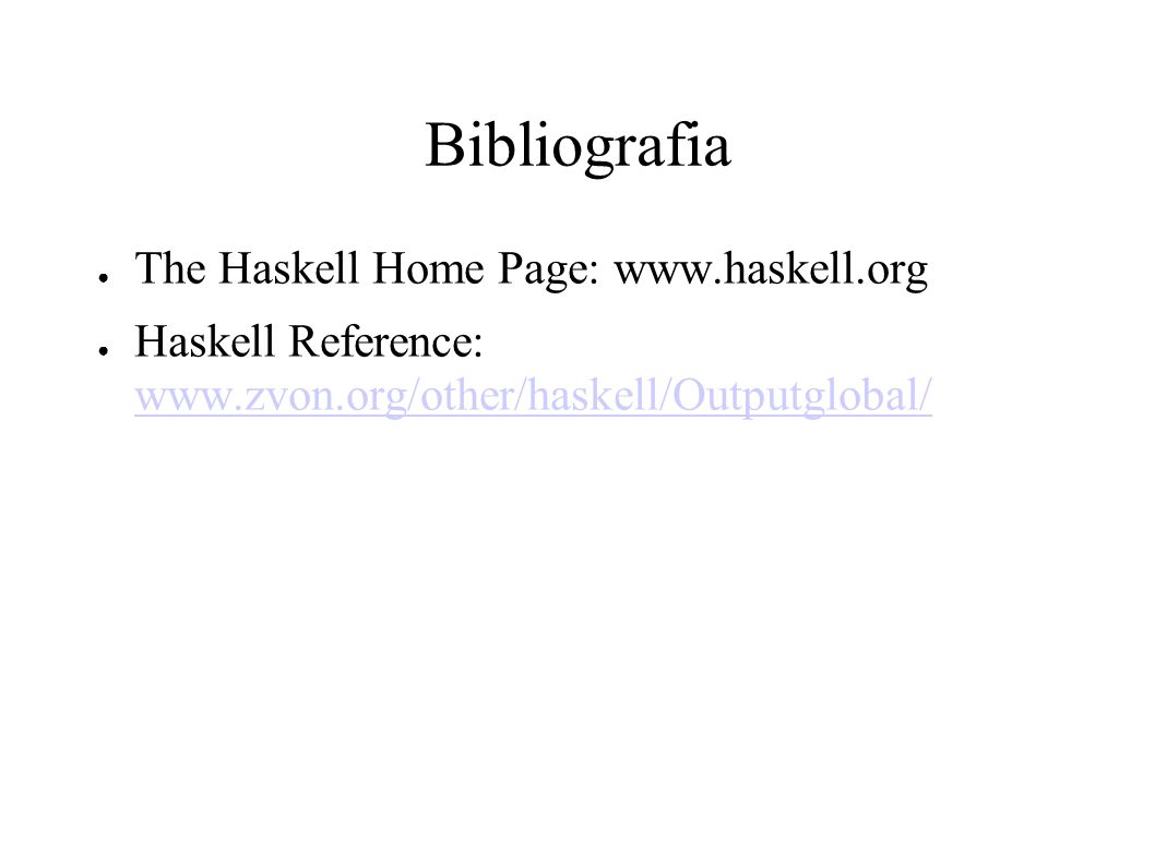 Bibliografia The Haskell Home Page: www.haskell.org