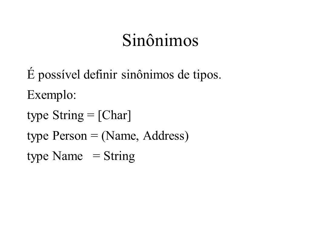 Sinônimos É possível definir sinônimos de tipos. Exemplo: