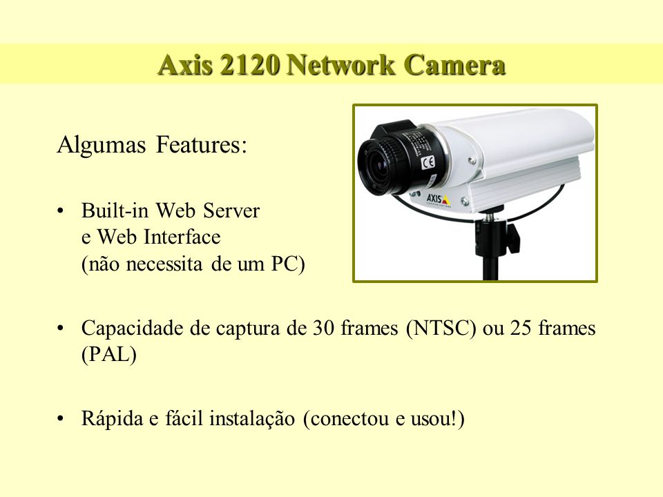 Axis 2120 Network Camera Algumas Features:
