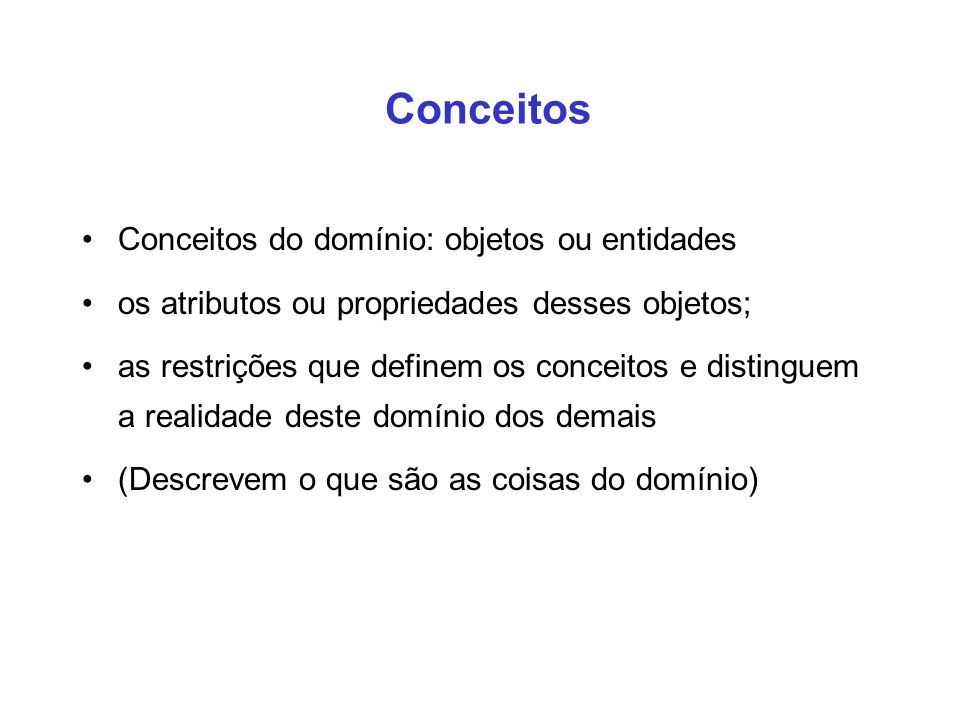 Conceitos Conceitos do domínio: objetos ou entidades