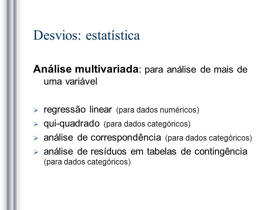 Desvios: estatísticaAnálise multivariada: para análise de mais de uma variável. regressão linear (para dados numéricos)