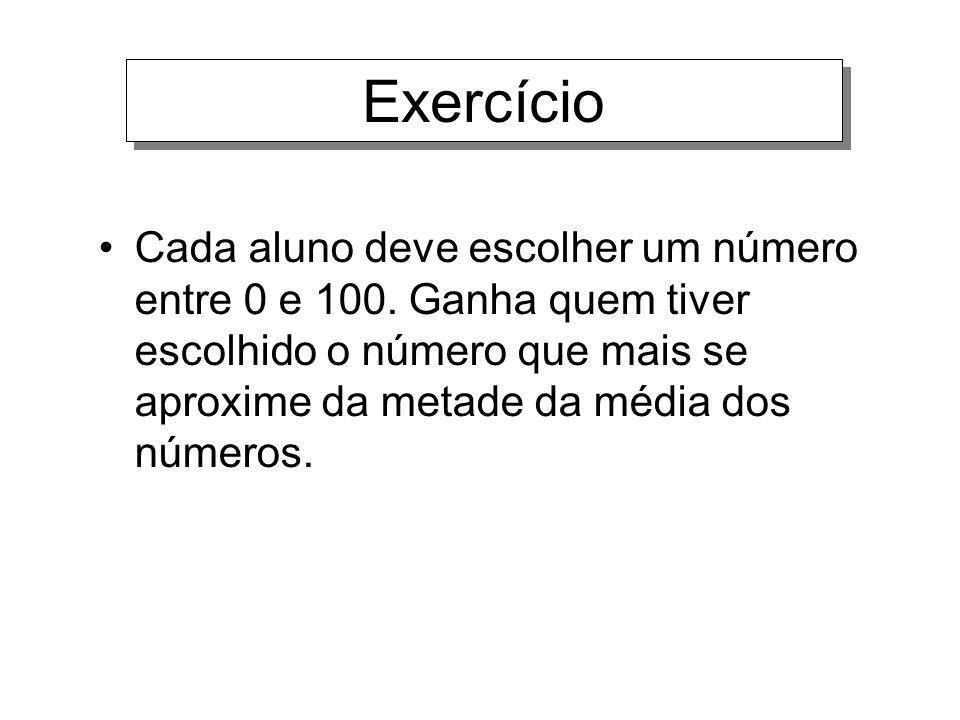 Exercício Cada aluno deve escolher um número entre 0 e 100.