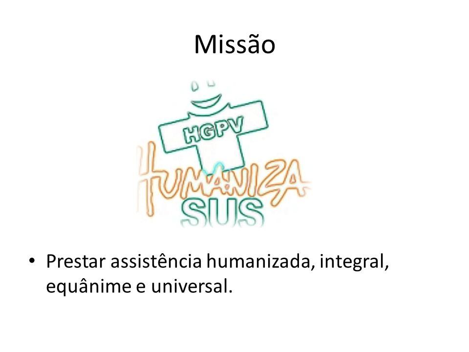 Missão Prestar assistência humanizada, integral, equânime e universal.