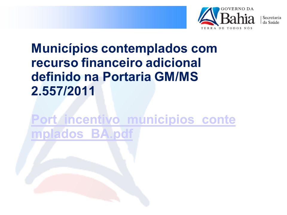 Municípios contemplados com recurso financeiro adicional definido na Portaria GM/MS 2.557/2011 Port_incentivo_municipios_contemplados_BA.pdf