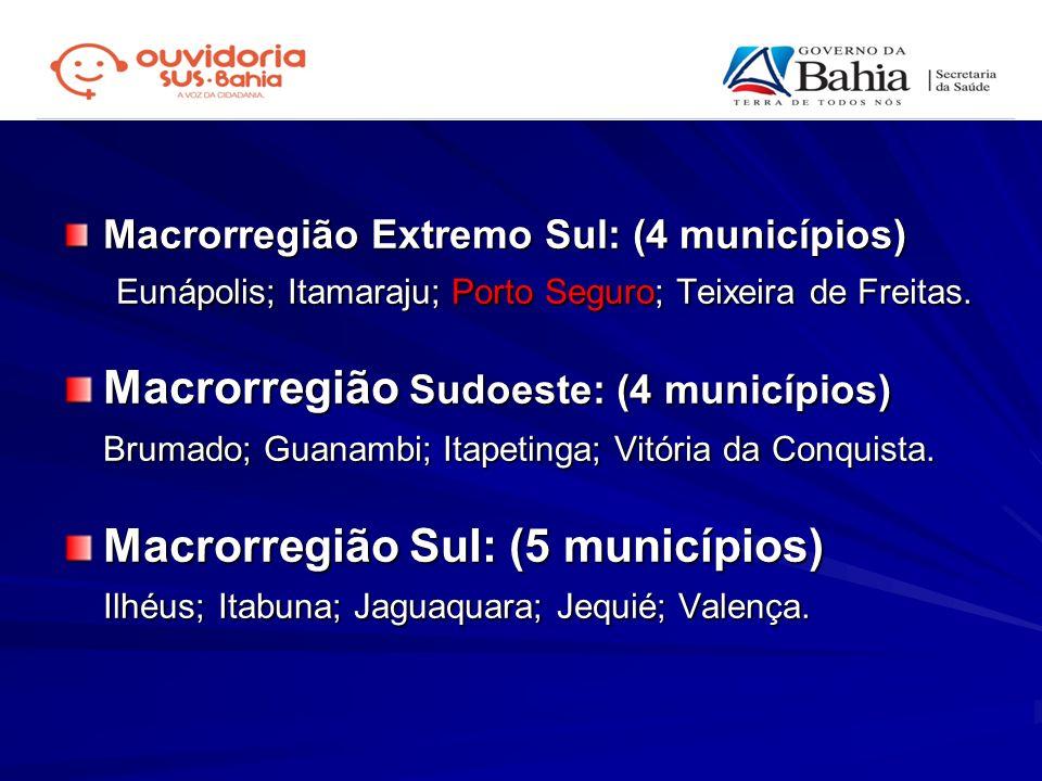 Eunápolis; Itamaraju; Porto Seguro; Teixeira de Freitas.