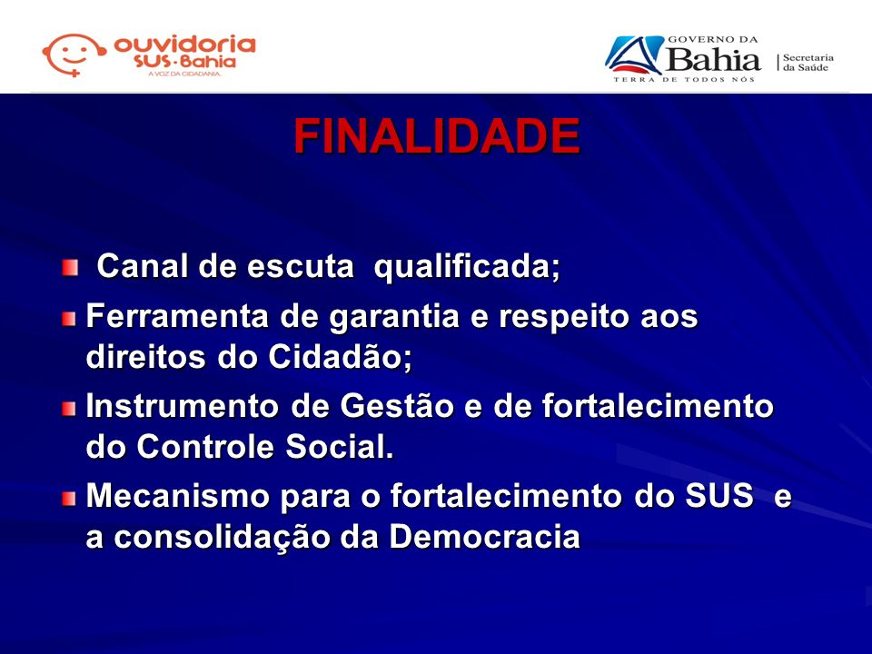 FINALIDADE Canal de escuta qualificada;